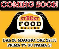 Al via la prima edizione di STREET FOOD HEROES - Italia 2